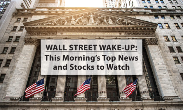 Wall Street Wake-Up: Monday Morning's Top News and Stocks to Watch